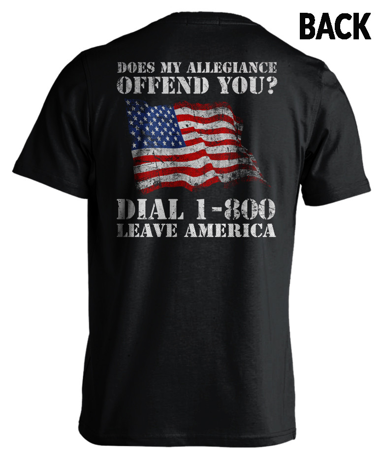Does My Allegiance Offend You? Leave America - Patriotic T-Shirt