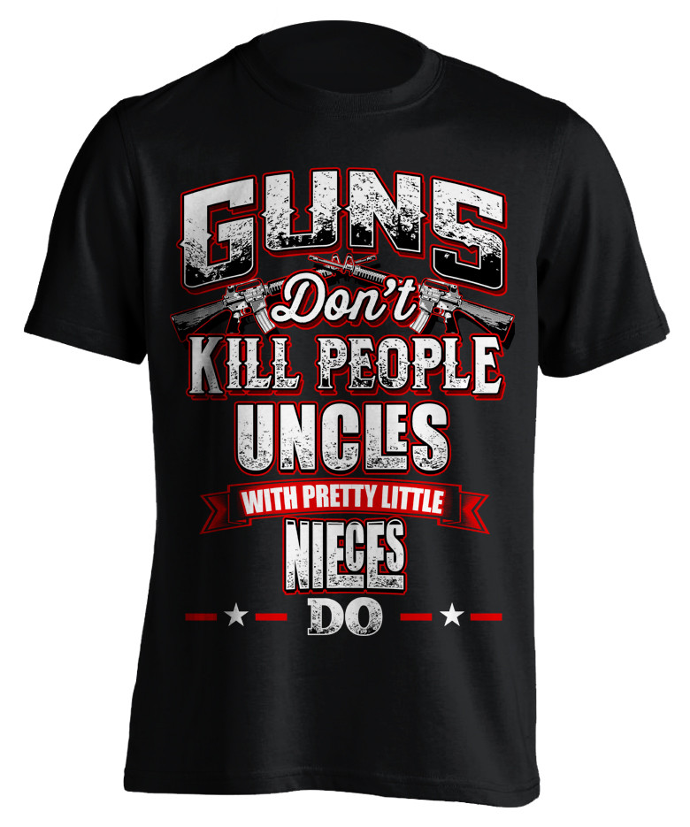 Guns Don't Kill People Uncle's Do T-Shirt