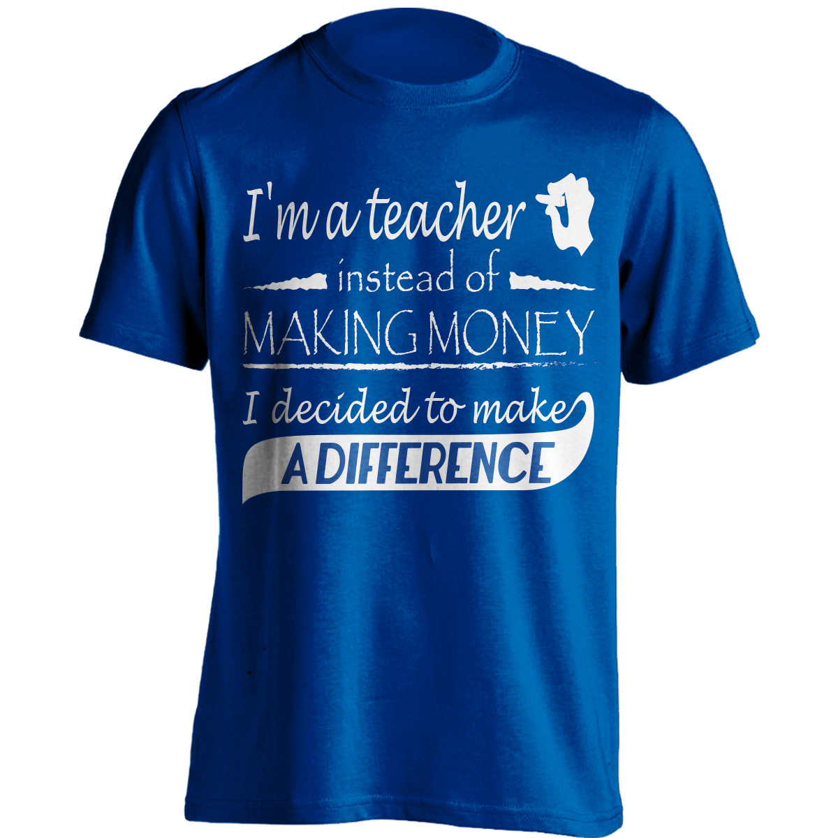 """Instead Of Making Money, I Decided To Make A Difference"" Teacher T-Shirt"