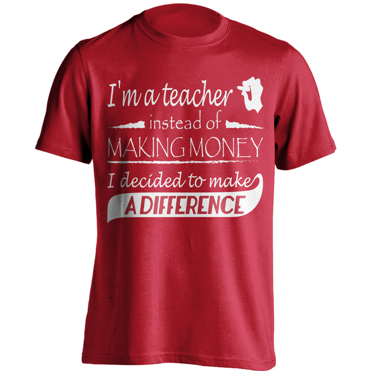 """""""Instead Of Making Money, I Decided To Make A Difference"""" Teacher T-Shirt"""