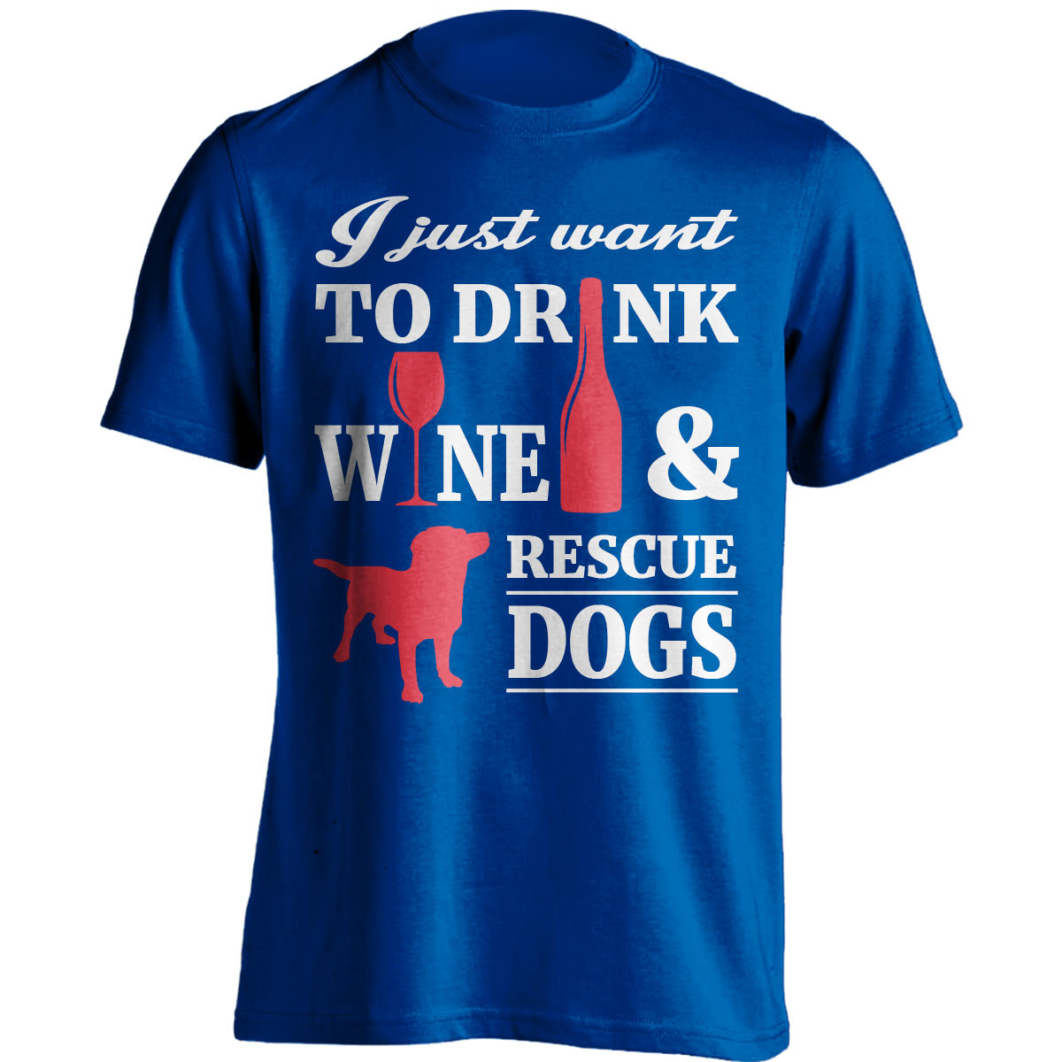 """I Just Want To Drink Wine And Rescue Dogs"" T-Shirt"