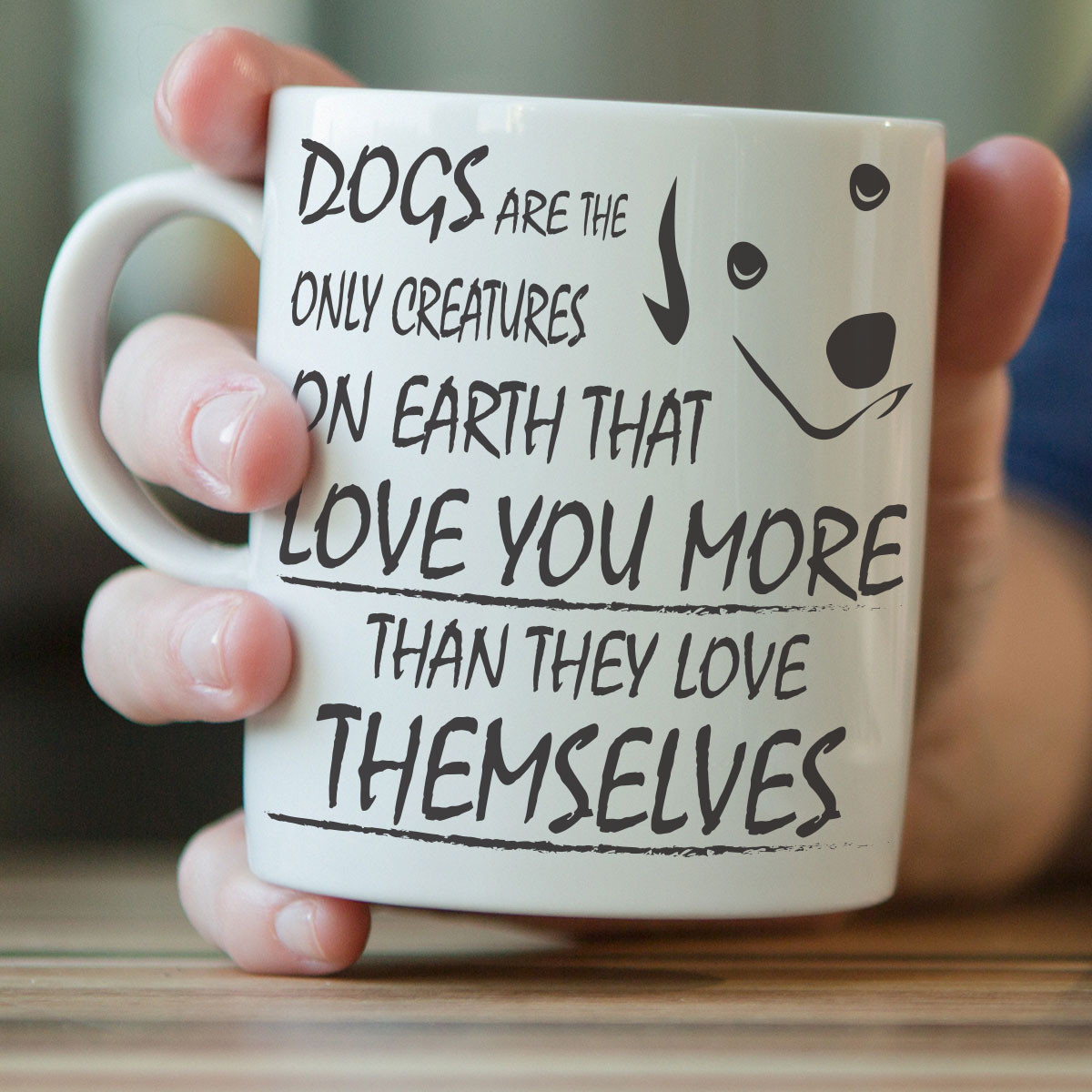 """Dogs Love You More Than They Love Themselves"" Mug"