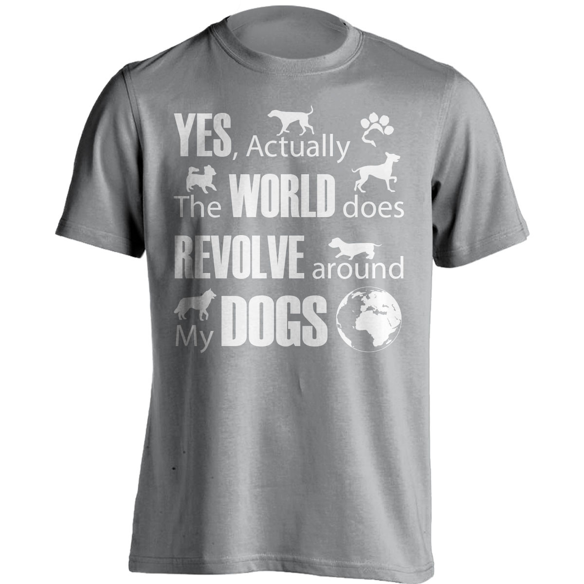 """The World Does Revolve Around My Dogs"" T-Shirt"