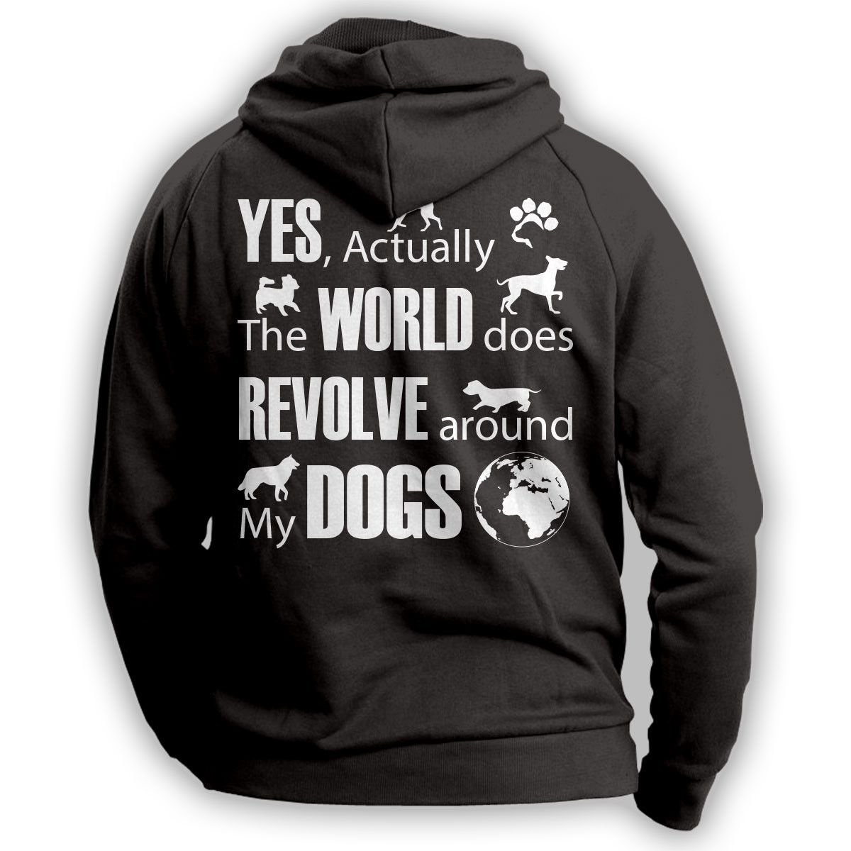 """The World Does Revolve Around My Dogs"" Hoodie"