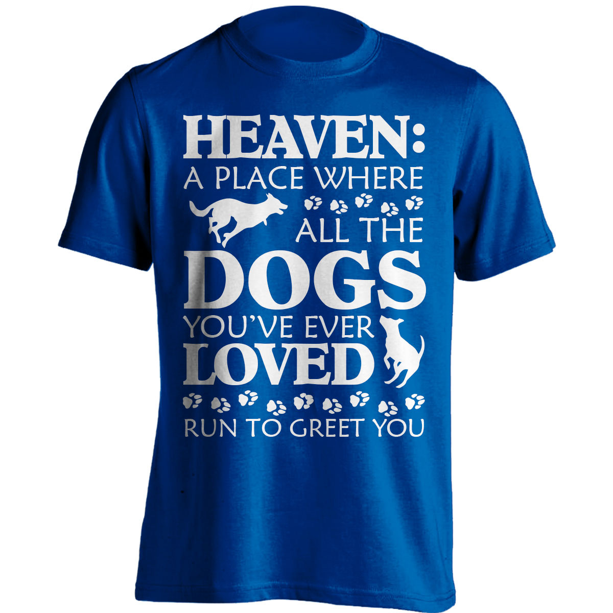 """""""Heaven: A Place Where Dogs Run To Greet You"""" T-Shirt"""