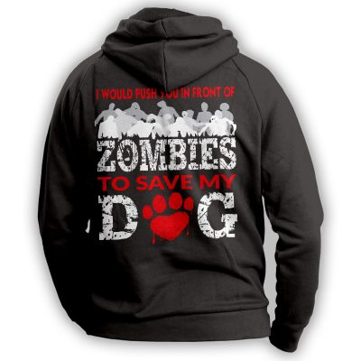 """""""I Would Push You In Front Of Zombies"""" Dog Hoodie"""