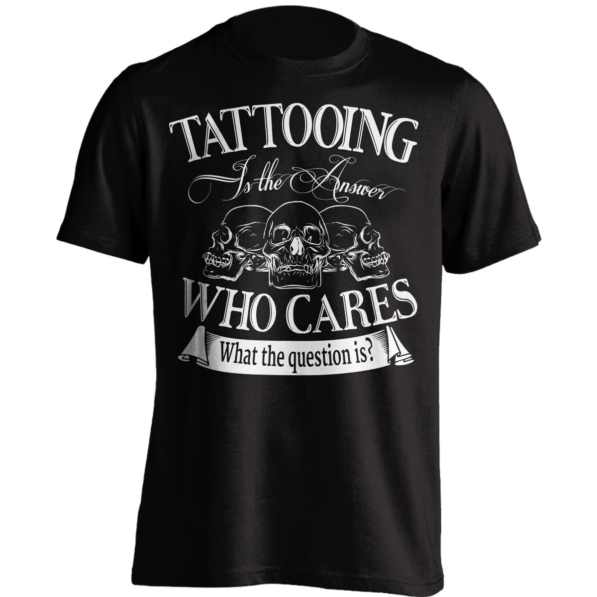 Tattooing Is The Answer T-Shirt