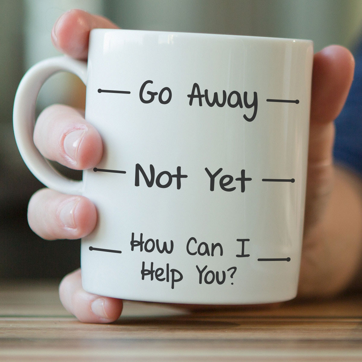 """Go Away, Not Yet, How Can I Help You"" Funny Mug"