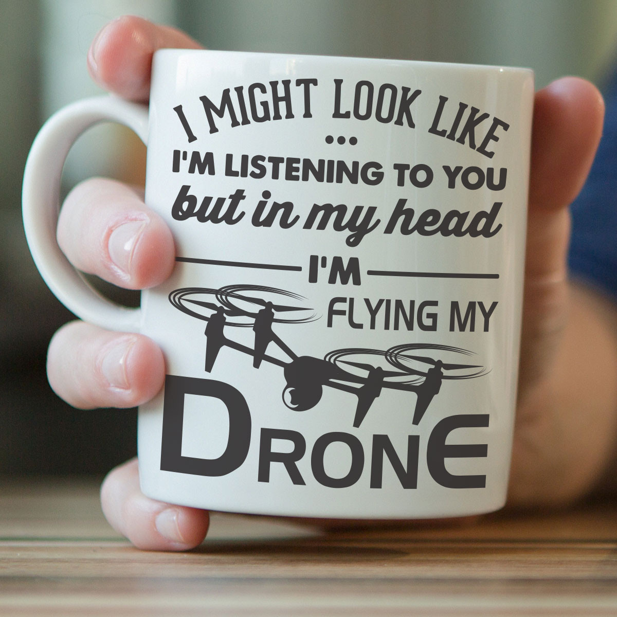 """""""I'm Might Look Like I'm Listening To You"""" Drone Flying Mug"""