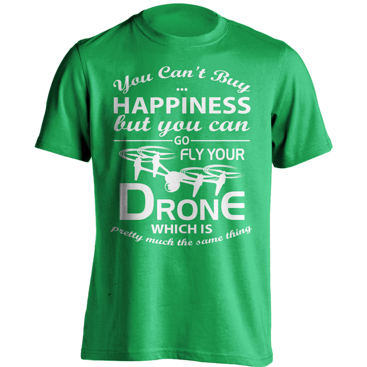 """You Can't Buy Happiness"" Drone Flying T-Shirt"