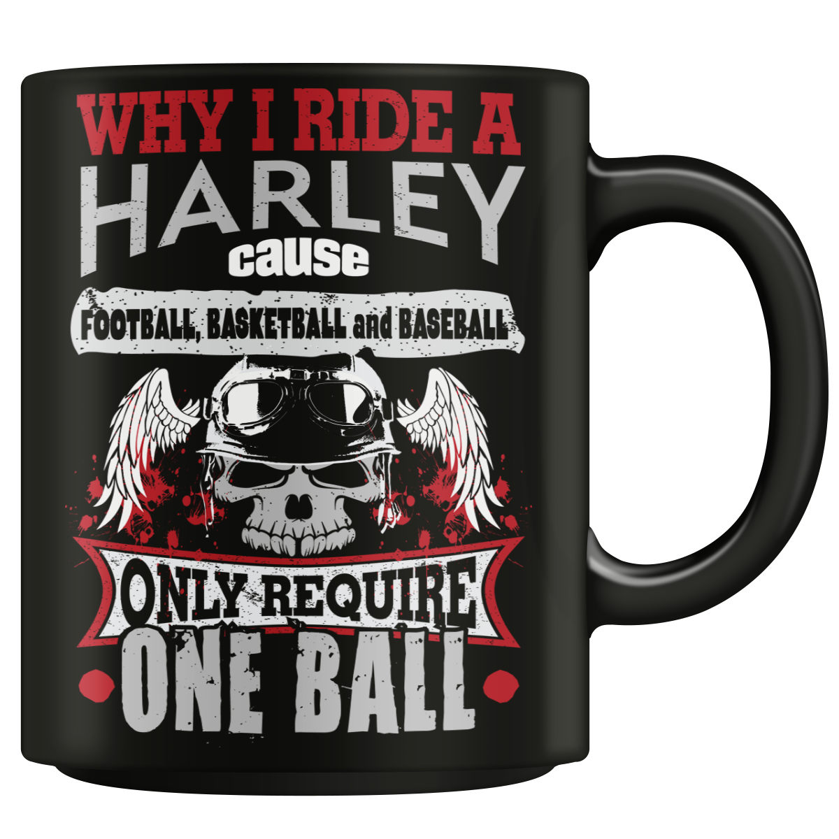 Why I Ride A Harley Mug