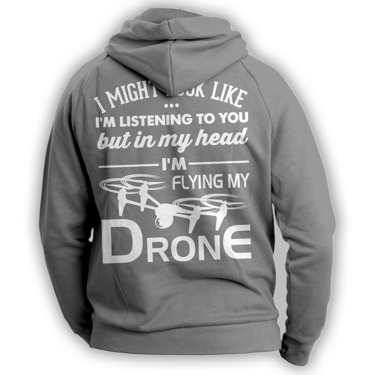 """I Might Look Like I'm Listening To You"" Drone Flying Hoodie"