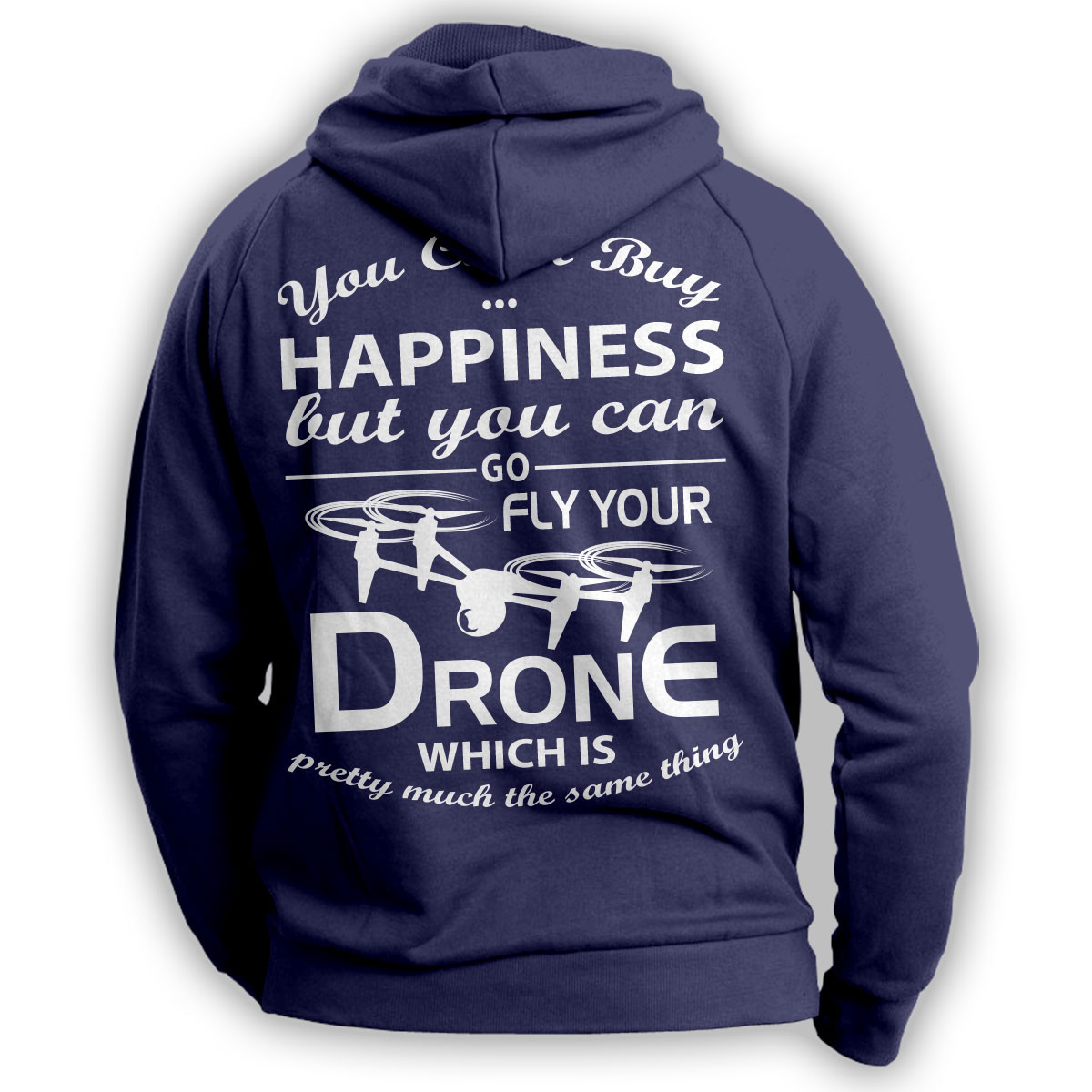 """You Can't Buy Happiness"" Drone Flying Hoodie"