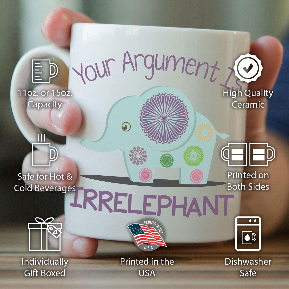 """""""Your Argument Is Irrelephant"""" Elephant Mug"""
