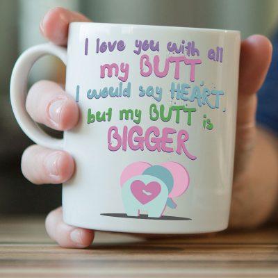 """""""I Love You With All My Butt..."""" Elephant Mug"""
